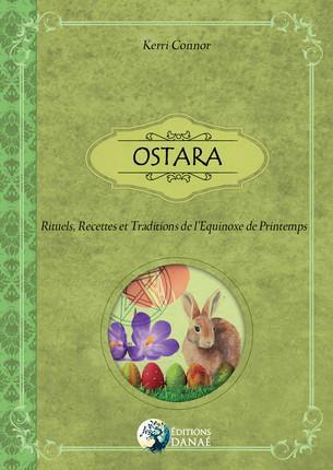 OSTARA - RITUELS, RECETTES ET TRADITIONS DE L'EQUINOXE DE PRINTEMPS