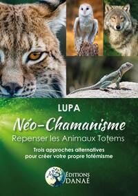 NEO-CHAMANISME : REPENSER LES ANIMAUX TOTEMS - TROIS APPROCHES ALTERNATIVES POUR CREER VOTRE PROPRE