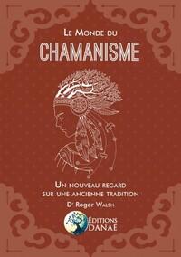 LE MONDE DU CHAMANISME - UN NOUVEAU REGARD SUR UNE ANCIENNE TRADITION
