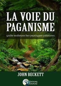 LA VOIE DU PAGANISME - GUIDE MODERNE DES PRATIQUES PAIENNES