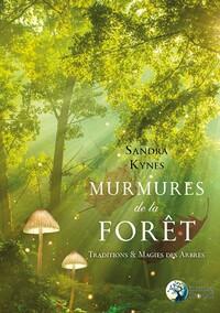 MURMURES DE LA FORET - TRADITIONS ET MAGIES DES ARBRES