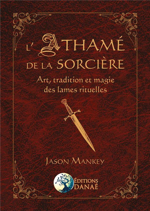 L'ATHAME DE LA SORCIERE - ART, TRADITION ET MAGIE DES LAMES RITUELLES