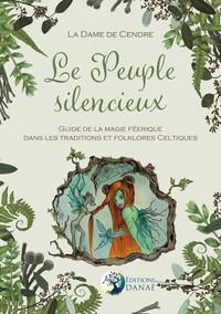 LE PEUPLE SILENCIEUX - GUIDE DE LA MAGIE FEERIQUE DANS LES TRADITIONS ET FOLKLORES CELTIQUES