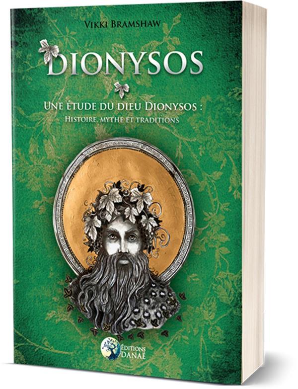 DIONYSOS - UNE ETUDE DU DIEU DIONYSOS : HISTOIRE, MYTHE ET TRADITIONS