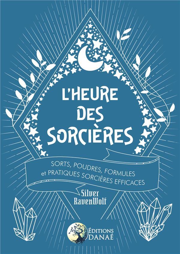 L'HEURE DES SORCIERES - SORTS, POUDRES, FORMULES ET PRATIQUES SORCIERES EFFICACES
