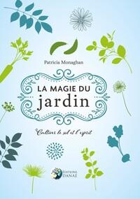 LA MAGIE DU JARDIN - CULTIVER LE SOL ET L'ESPRIT