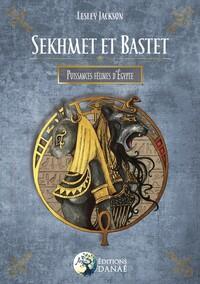 SEKHMET ET BASTET - PUISSANCES FELINES D'EGYPTE