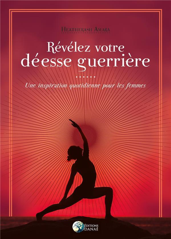 REVELEZ VOTRE DEESSE GUERRIERE - UNE INSPIRATION QUOTIDIENNE POUR LES FEMMES
