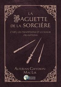 LA BAGUETTE DE LA SORCIERE - L'ART, LES TRADITIONS ET LA MAGIE DES BATONS