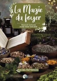 LA MAGIE DU FOYER - TRUCS ET ASTUCES D'UNE VRAIE SORCIERE