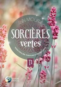 SORCIERES VERTES - T1 - MAGIE POPULAIRE, TRADITIONS ET ART DES PLANTES