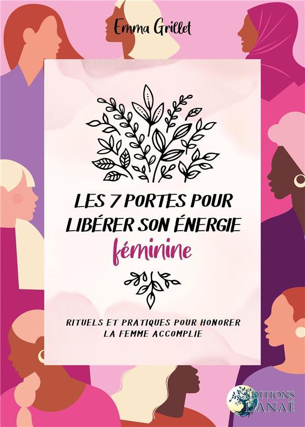 LES 7 PORTES POUR LIBERER SON ENERGIE FEMININE - RITUELS ET PRATIQUES POUR HONORER LA FEMME ACCOMPLI