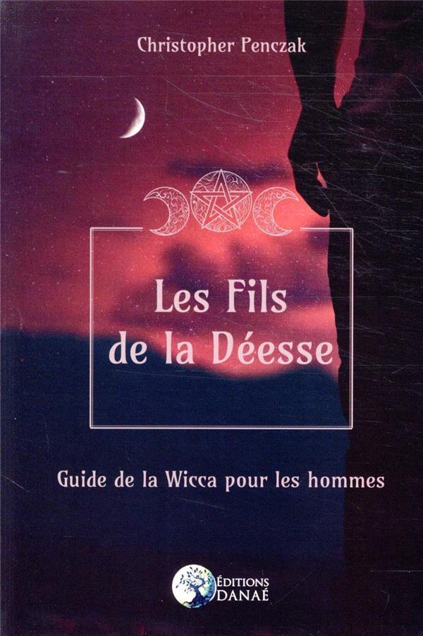 LES FILS DE LA DEESSE - GUIDE DE LA WICCA POUR LES HOMMES