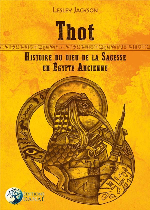 THOT - HISTOIRE DU DIEU DE LA SAGESSE EN EGYPTE ANCIENNE