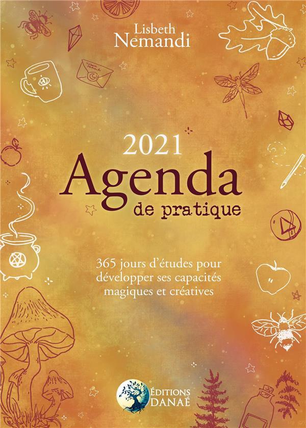 AGENDA DE PRATIQUE 2021 - 365 JOURS D'ETUDES POUR DEVELOPPER SES CAPACITES MAGIQUES ET CREATIVES