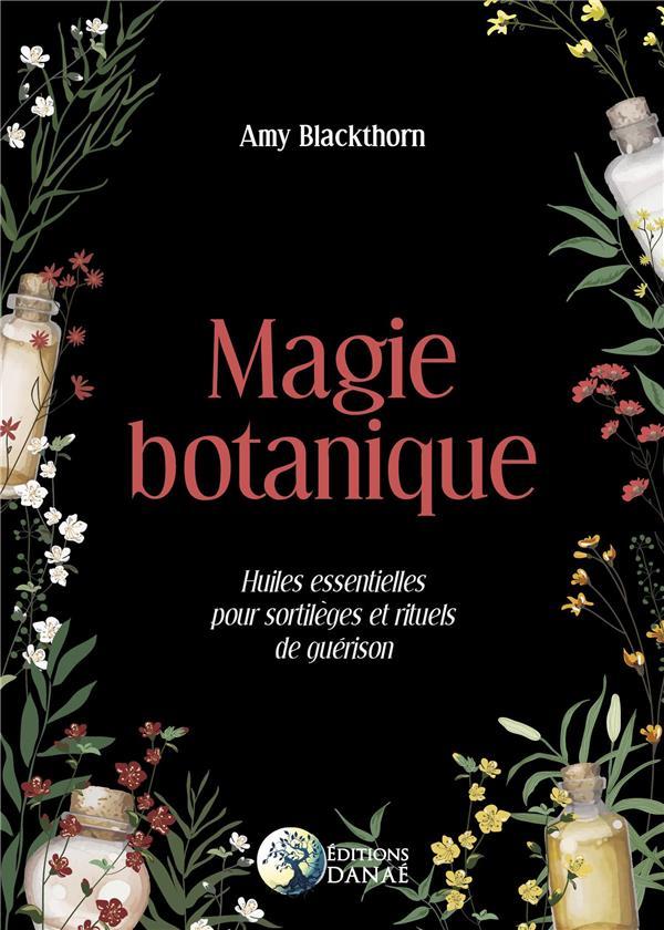 MAGIE BOTANIQUE - HUILES ESSENTIELLES POUR SORTILEGES ET RITUELS DE GUERISON