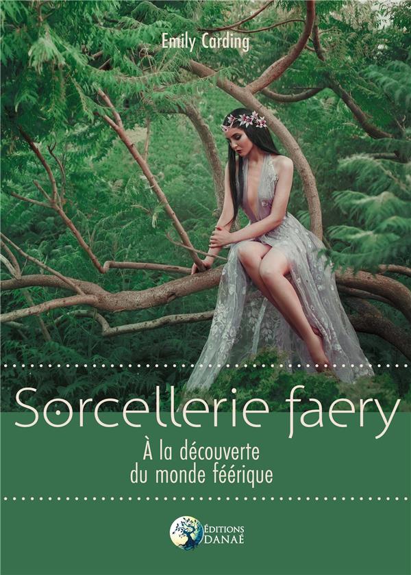 SORCELLERIE FAERY - A LA DECOUVERTE DU MONDE FEERIQUE