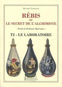 REBIS OU LE SECRET DE L'ALCHIMISTE T2 - LE LABORATOIRE - TRAITE D'ALCHIMIE OPERATIVE