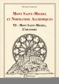 MONT SAINT-MICHEL ET NORMANDIE ALCHIMIQUES TOME 2 - MONT SAINT-MICHEL, L'ORATOIRE