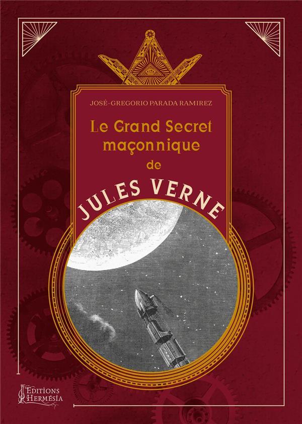 LE GRAND SECRET MACONNIQUE DE JULES VERNE - LA SYMBOLIQUE MACONNIQUE ET LES SOCIETES SECRETES DANS S