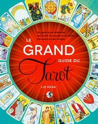 LE GRAND GUIDE DU TAROT - UN GUIDE POUR DEBUTANTS QUI REVELE LES MYSTERES DU TAROT, DES LAMES ET DES