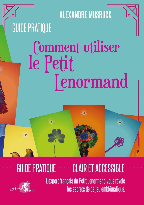 LE PETIT LENORMAND DEMYSTIFIE - L'EXPERT FRANCAIS DU PETIT LENORMAND VOUS REVELE LES SECRETS DE CE J