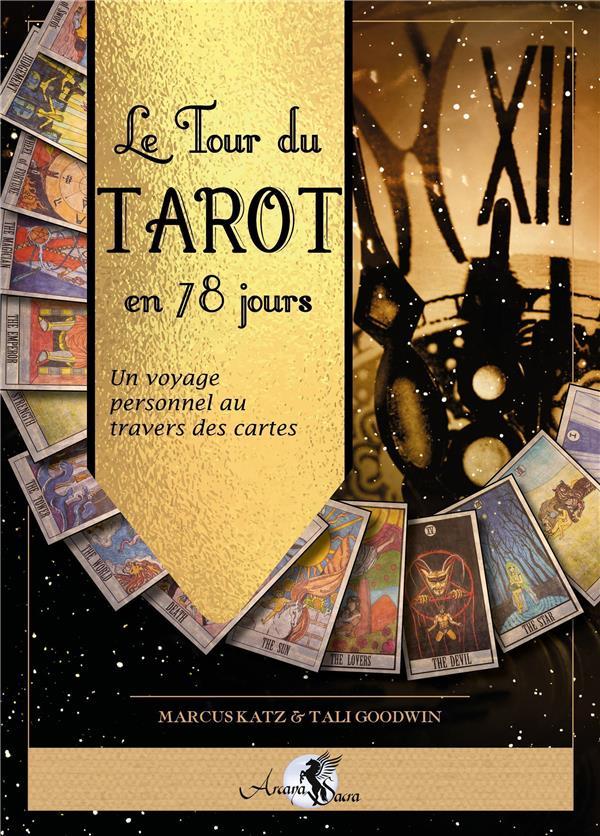 LE TOUR DU TAROT EN 78 JOURS - UN VOYAGE PERSONNEL AU TRAVERS DES CARTES