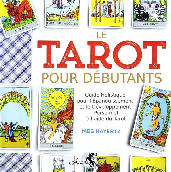LE TAROT POUR DEBUTANTS - L'EPANOUISSEMENT ET LE DEVELOPPEMENT PERSONNEL A L'AIDE DU TAROT