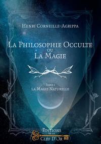 LA PHILOSOPHIE OCCULTE OU LA MAGIE - TOME 1 - LA MAGIE NATURELLE.