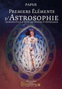 PREMIERS ELEMENTS D ASTROSOPHIE - INTRODUCTION A TOUS LES TRAITES D ASTROLOGIE