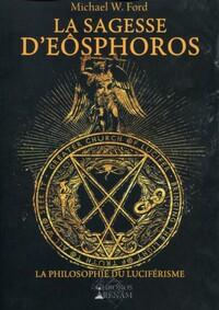 LA SAGESSE D'EOSPHOROS - LA PHILOSOPHIE DU LUCIFERISME.