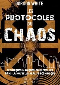 LES PROTOCOLES DU CHAOS - TECHNIQUES MAGIQUES POUR EVOLUER DANS LA NOUVELLE REALITE ECONOMIQUE