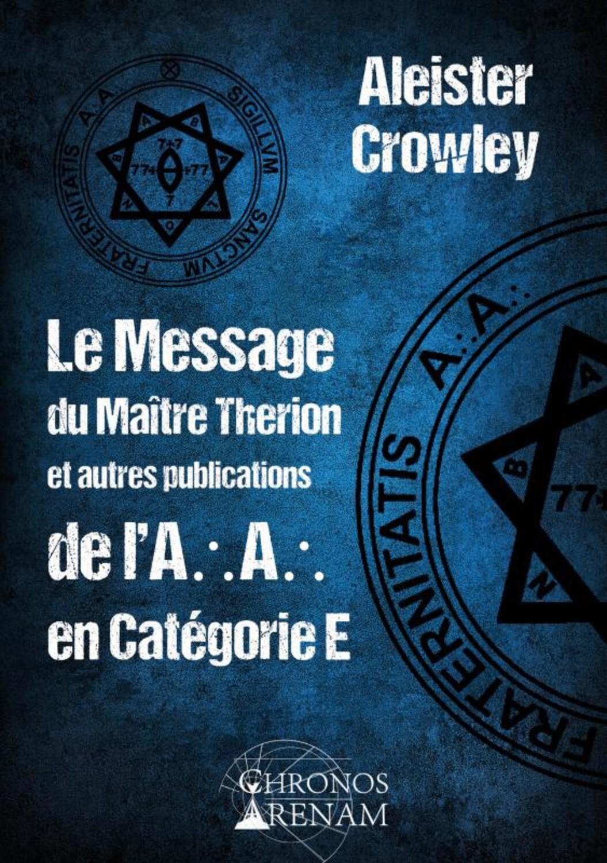 LE MESSAGE DE MAITRE THERION ET AUTRES PUBLICATIONS DE L'A.A EN CATEGORIE E