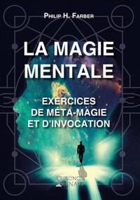 LA MAGIE MENTALE - EXERCICES DE META-MAGIE ET D'INVOCATION