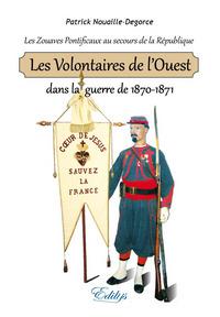 LES VOLONTAIRES DE L'OUEST DANS LA GUERRE DE 1870-1871 : LES ZOUAVES PONTIFICAUX AU SECOURS DE LA RE