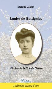 LOUISE DE BETTIGNIES : HEROINE DE LA GRANDE GUERRE