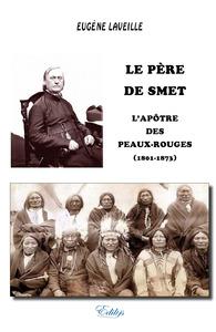 LE PERE DE SMET : L'APOTRE DES PEAUX-ROUGES (1801-1873), VERSION INTEGRALE