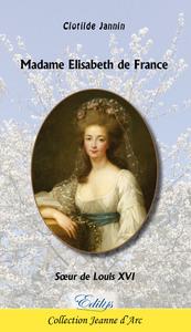 MADAME ELISABETH DE FRANCE : SOEUR DE LOUIS XVI