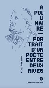 APOLLINAIRE. PORTRAIT D'UN POETE ENTRE DEUX RIVES