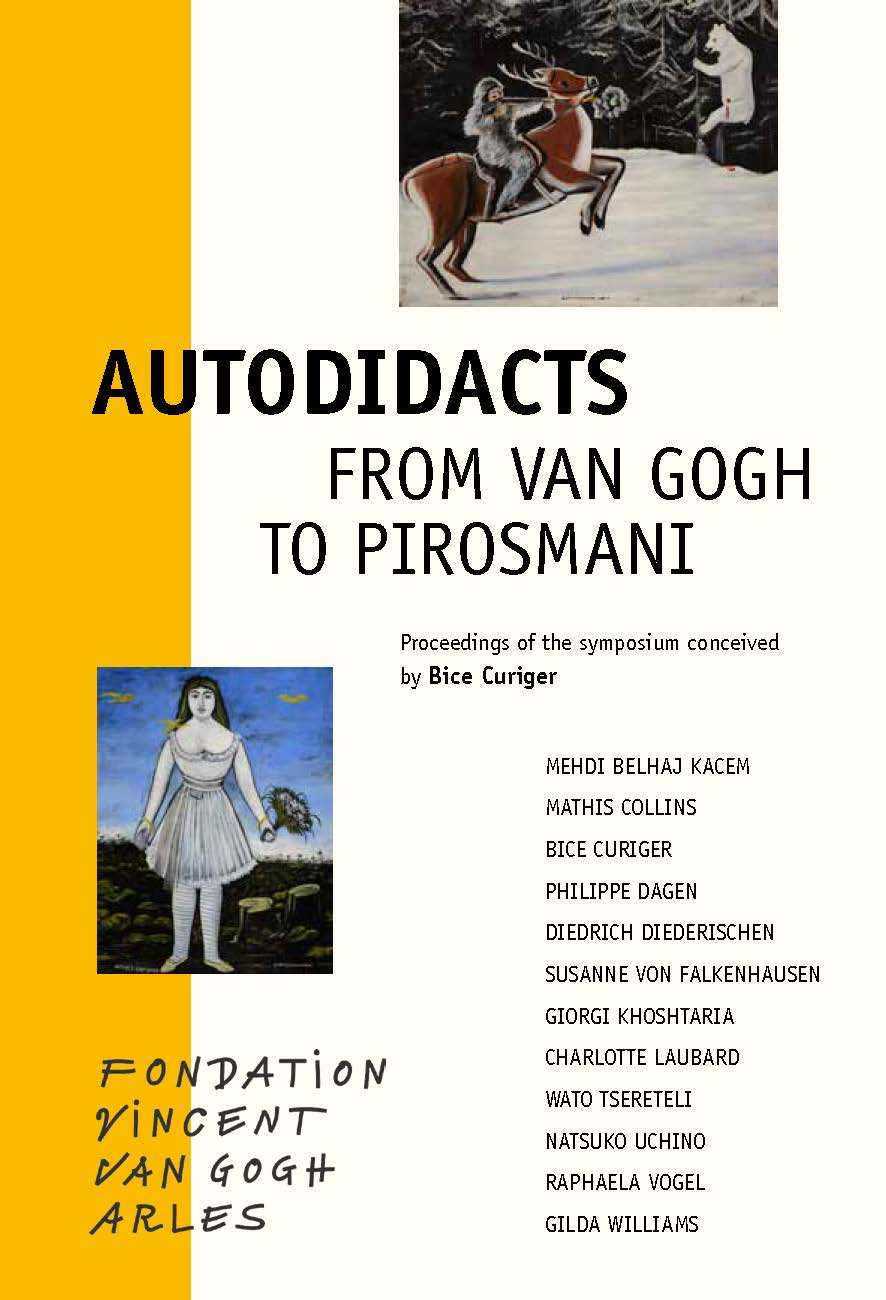 AUTODIDACTS  FROM VAN GOGH TO PIROSMANI - PROCEEDINGS OF THE SYMPOSIUM CONCEIVED BY BICE CURIGER