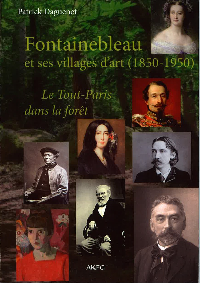 FONTAINEBLEAU ET SES VILLAGES D ART (1850 - 1950) LE TOUT PARIS DANS LA FORET