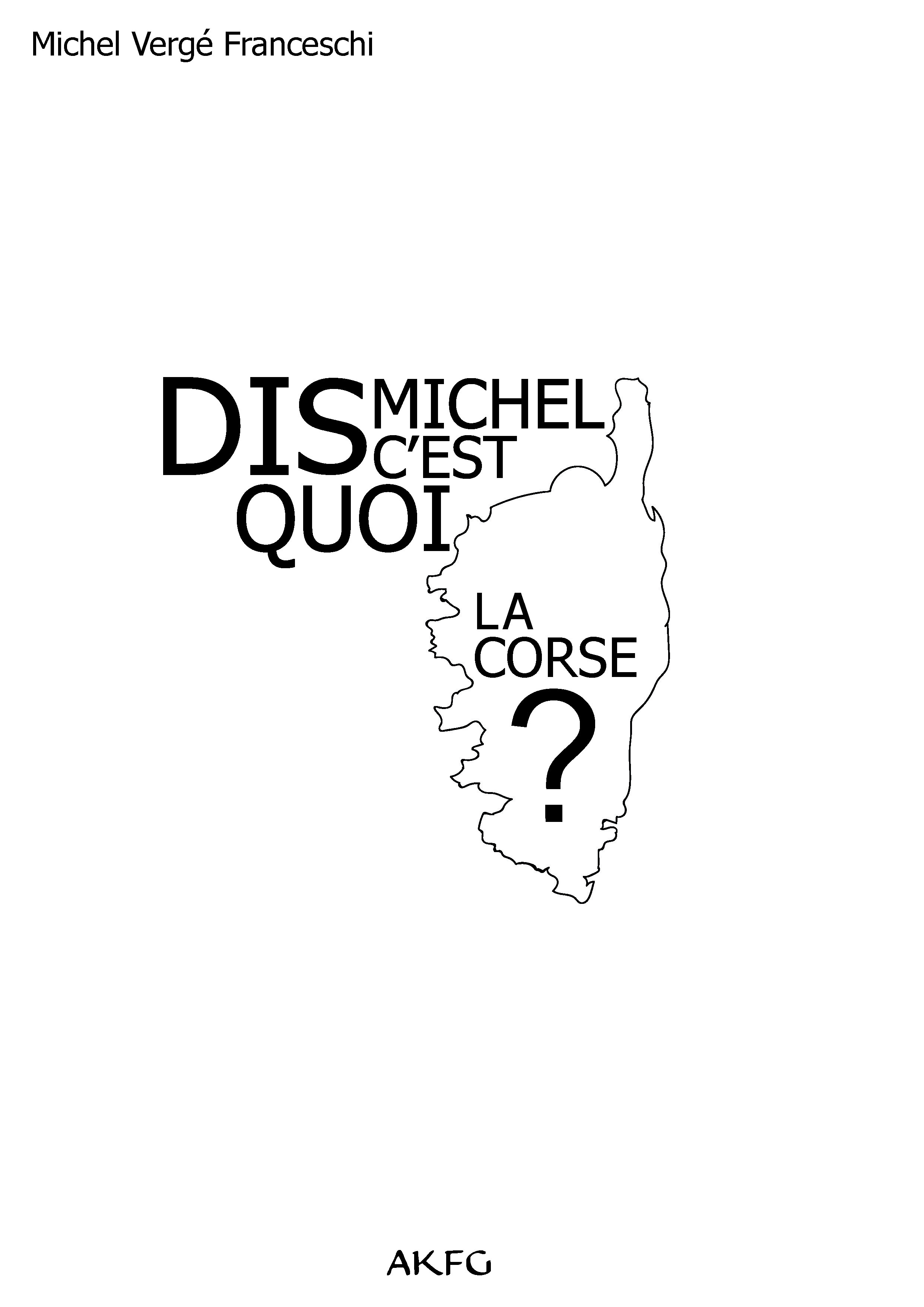 DIS MICHEL, C EST QUOI LA CORSE ?