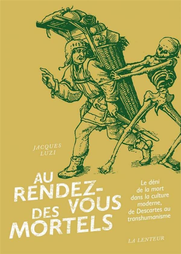 RENDEZ-VOUS DES MORTELS (AU) - LE DENI DE LA MORT DANS LA CULTURE MODERNE, DE DESCARTES AU TRANSHUMA