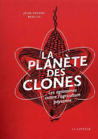 LA PLANETE DES CLONES - LES AGRONOMES CONTRE L'AGRICULTURE PAYSANNE