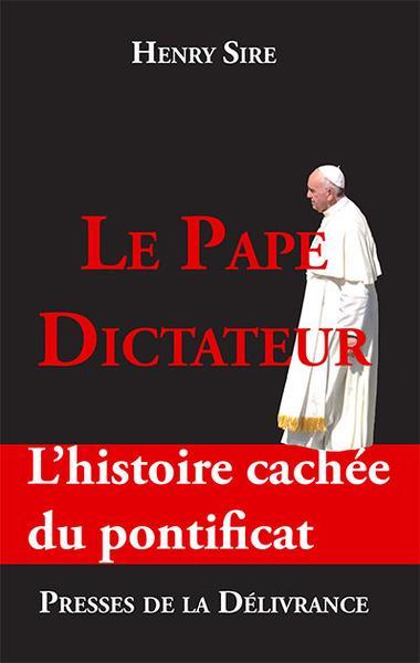 Le pape dictateur. l'histoire cachee du pontificat