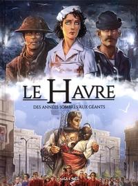 LE HAVRE EN BD - LE HAVRE T2 DES ANNEES SOMBRES AUX GEANTS