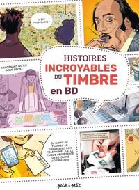 HIST INCROYABLES TIMBRES EN BD - HISTOIRES INCROYABLES DU TIMBRE EN BD
