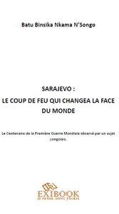 SARAJEVO : LE COUP DE FEU QUI CHANGEA LA FACE DU MONDE