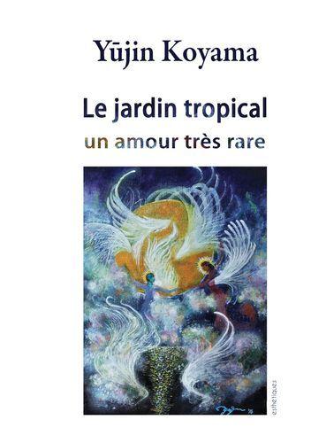 LE JARDIN TROPICAL - UN AMOUR TRES RARE