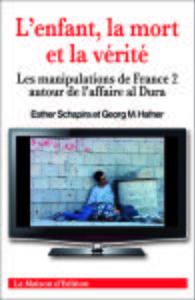L'ENFANT, LA MORT ET LA VERITE - LES MANIPULATIONS DE FANCE 2 AUTOUR DE L AFFAIRE AL DURA